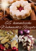 66 himmlische Weihnachts-Rezepte: Backen im Advent & an Weihnachten