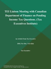 TEI Liaison Meeting with Canadian Department of Finance on Pending Income Tax Questions (Tax Executives Institute)