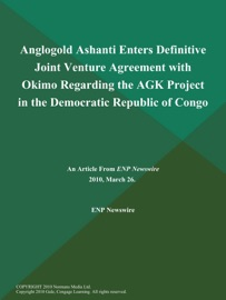 Anglogold Ashanti Enters Definitive Joint Venture Agreement With Okimo Regarding The Agk Project In The Democratic Republic Of Congo