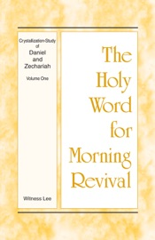 The Holy Word for Morning Revival - Crystallization-study of Daniel and Zechariah, Volume 1 PDF Download