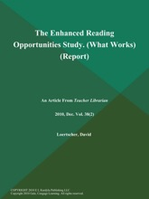 The Enhanced Reading Opportunities Study (What Works) (Report)