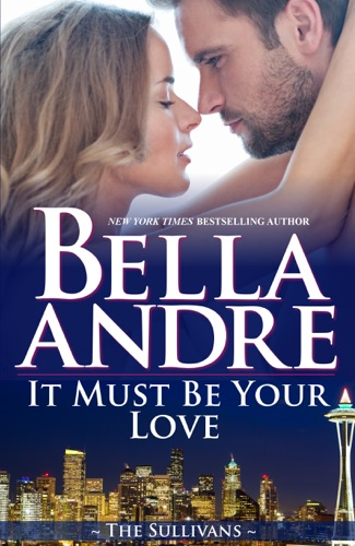 Bella Andre - It Must Be Your Love