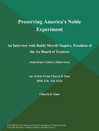 PRESERVING AMERICAS NOBLE EXPERIMENT: AN INTERVIEW WITH RABBI MERRILL SHAPIRO, PRESIDENT OF THE AU BOARD OF TRUSTEES (AMERICANS UNITED ) (INTERVIEW)