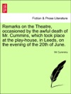 Remarks On The Theatre Occasioned By The Awful Death Of Mr Cummins Which Took Place At The Play-house In Leeds On The Evening Of The 20th Of June