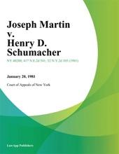 Joseph Martin V. Henry D. Schumacher