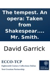 The Tempest An Opera Taken From Shakespear As It Is Performed At The Theatre-Royal In Drury-Lane The Songs From Shakespeare Dryden C The Music Composed By Mr Smith