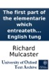 The First Part Of The Elementarie Which Entreateth Chieflie Of The Right Writing Of Our English Tung