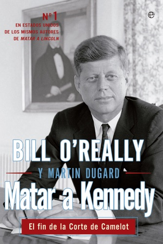 Bill O'Reilly & Martin Dugard - Matar a Kennedy