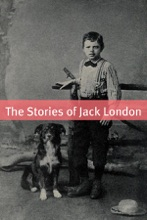 The Complete Stories of Jack London (Annotated with essays and biography of Jack London)