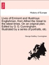 Lives Of Eminent And Illustrious Englishmen From Alfred The Great To The Latest Times On An Original Plan Edited By G G Cunningham Illustrated By A Series Of Portraits Etc VOL II