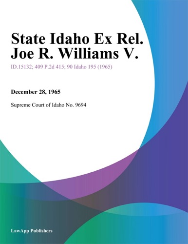 Supreme Court of Idaho No. 9694 - State Idaho Ex Rel. Joe R. Williams V.