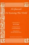 Al Ghazzali On Knowing This World