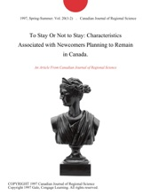 To Stay Or Not to Stay: Characteristics Associated with Newcomers Planning to Remain in Canada.