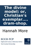 The Divine Model Or Christians Exemplar To Which Is Added The Dram-shop