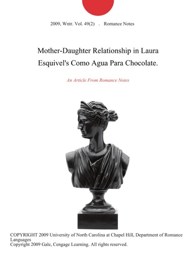 Romance Notes - Mother-Daughter Relationship in Laura Esquivel's Como Agua Para Chocolate.