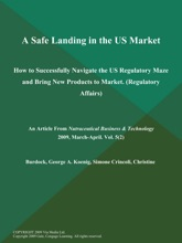 A Safe Landing In The US Market: How To Successfully Navigate The US Regulatory Maze And Bring New Products To Market (Regulatory Affairs)