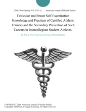Testicular and Breast Self-Examination Knowledge and Practices of Certified Athletic Trainers and the Secondary Prevention of Such Cancers in Intercollegiate Student-Athletes.