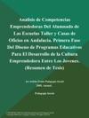 Analisis De Competencias Emprendedoras Del Alumnado De Las Escuelas Taller Y Casas De Oficios En Andalucia Primera Fase Del Diseno De Programas Educativos Para El Desarrollo De La Cultura Emprendedora Entre Los Jovenes Resumen De Tesis