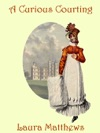 A Curious Courting A Regency Romance