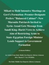 Mikati To Hold Intensive Meetings On Govts Formation--Premier-Designate Prefers Balanced Cabinet--New Maronite Patriarch Invited To Syria--Assad Gets Message From Saudi King--Hariri Vows To Achieve Aim Of Restricting Arms To State--Egyptian Foreign Minister Lends Support To Government Formation Lebanon-Politics