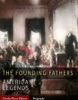 The Founding Fathers: The Lives and Legends of George Washington, Thomas Jefferson, Ben Franklin, James Madison, and Alexander Hamilton