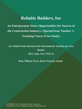 Reliable Builders, Inc.: An Entrepreneur Seizes Opportunities for Success in the Construction Industry (Special Issue Number 1: Teaching Cases) (Case Study)