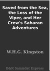 Saved From The Sea The Loss Of The Viper And Her Crews Saharan Adventures