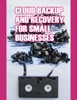 Cloud Backup and Recovery for Small Businesses (Enhanced Version)