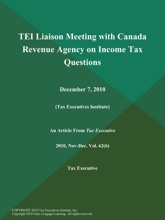 TEI Liaison Meeting with Canada Revenue Agency on Income Tax Questions: December 7, 2010 (Tax Executives Institute)