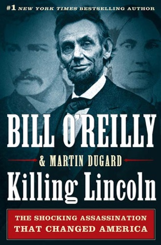 Bill O'Reilly & Martin Dugard - Killing Lincoln