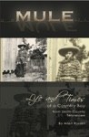 MULE True Life Tall Tales About The Life And Times Of A Country Boy From Smith County Tennessee