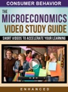 The Microeconomics Video Study Guide - Consumer Behavior