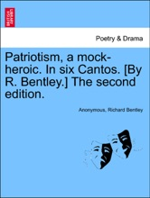 Patriotism, a mock-heroic. In six Cantos. [By R. Bentley.] The second edition.