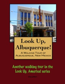 LOOK UP, ALBUQUERQUE! A WALKING TOUR OF ALBUQUERQUE, NEW MEXICO