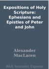Expositions Of Holy Scripture Ephesians And Epistles Of Peter And John
