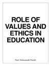 ROLE OF VALUES AND ETHICS IN EDUCATION