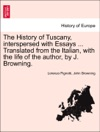 The History Of Tuscany Interspersed With Essays  Translated From The Italian With The Life Of The Author By J Browning VOL I