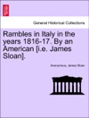Rambles In Italy In The Years 1816-17 By An American Ie James Sloan