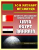 2011 Mideast Uprisings: Country Background Information On Libya And Gaddafi, Egypt, And Bahrain - Authoritative Coverage Of Government, Military, Human Rights, History
