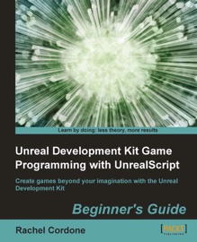 Unreal Development Kit Game Programming with UnrealScript Beginner's Guide - Rachel Cordone