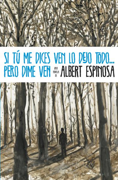 Si tú me dices ven lo dejo todo... pero dime ven por Albert Espinosa