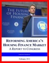 2011 Fannie Mae And Freddie Mac Report Reforming Americas Housing Finance Market And Fixing The Mortgage Market Winding Down The GSEs