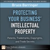 Protecting Your Business Intellectual Property Patents Trademarks Copyrights And Trade Secrets