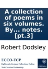 A Collection Of Poems In Six Volumes By Several Hands With Notes Pt3