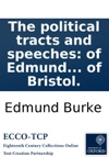 The Political Tracts And Speeches Of Edmund Burke Esq Member Of Parliament For The City Of Bristol