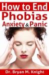 How To End Phobias Anxiety  Panic