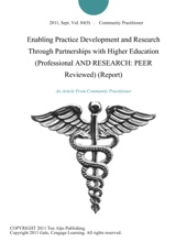 Enabling Practice Development and Research Through Partnerships with Higher Education (Professional AND RESEARCH: PEER Reviewed) (Report)