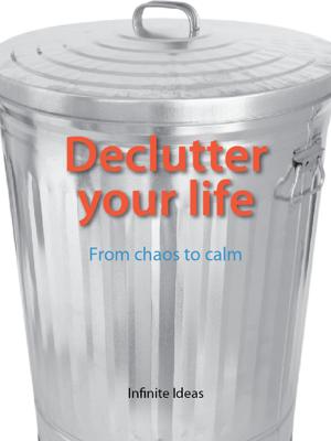 Declutter Your Life - Infinite Ideas book