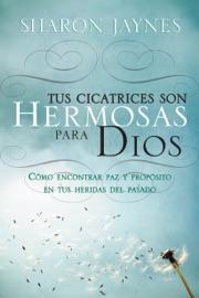DOWNLOAD OF TUS CICATRICES SON HERMOSAS PARA DIOS PDF EBOOK