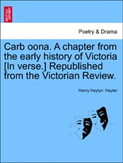 Download and Read Online Carb oona. A chapter from the early history of Victoria [In verse.] Republished from the Victorian Review.